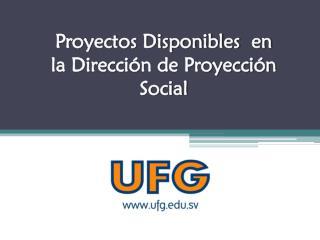 Proyectos Disponibles  en la Dirección de Proyección Social