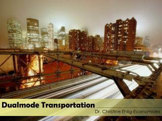 Dualmode Transportation Dr. Christine Ehlig-Economides