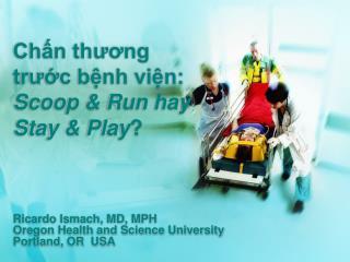 Chấn thương trước bệnh viện:  Scoop & Run hay Stay & Play ?