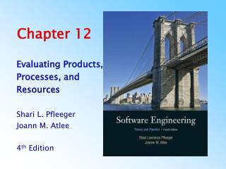 Evaluating Products, Processes, and Resources  Shari L. Pfleeger Joann M. Atlee  4th Edition    4th Edition