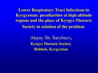 Akpay Sh. Sarybaev ,  Kyrgyz Thoracic Society, Bishkek, Kyrgyzstan