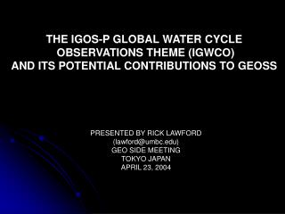 THE IGOS-P GLOBAL WATER CYCLE  OBSERVATIONS THEME (IGWCO) AND ITS POTENTIAL CONTRIBUTIONS TO GEOSS