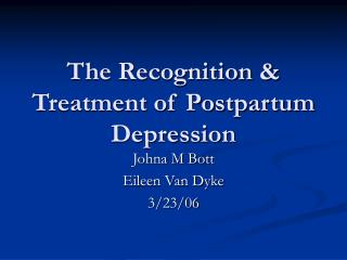 The Recognition  Treatment of Postpartum Depression