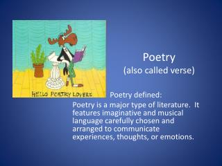 Poetry (also called verse)