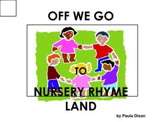 OFF WE GO TO NURSERY RHYME LAND