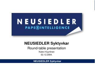 NEUSIEDLER Syktyvkar Round-table presentation  Kalevi Kyyr őnen 02.12.2004.
