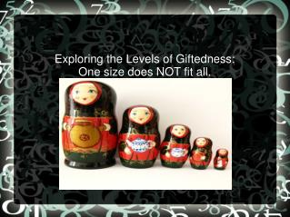 Exploring the Levels of Giftedness: One size does NOT fit all.
