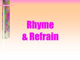 Rhyme  & Refrain
