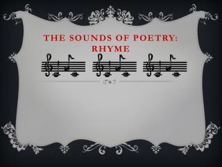 The Sounds of Poetry:                                       RHYME
