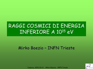 RAGGI COSMICI DI ENERGIA INFERIORE A 10 15  eV