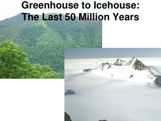 Greenhouse to Icehouse: The Last 50 Million Years
