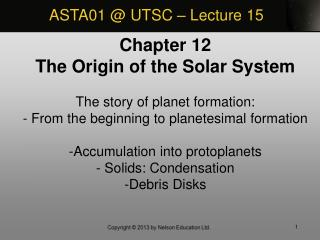 Chapter 12 The Origin of the Solar System The story of planet formation: