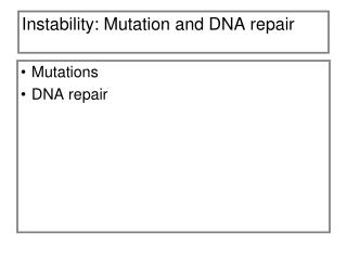Instability: Mutation and DNA repair