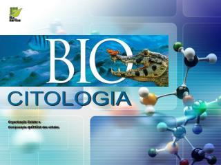 Organização Celular e Composição  química  das células