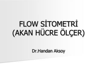 FLOW SİTOMETRİ (AKAN HÜCRE ÖLÇER)