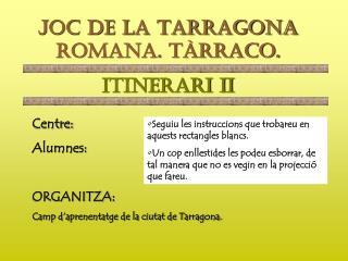 JOC DE LA TARRAGONA ROMANA. T�RRACO. ITINERARI II