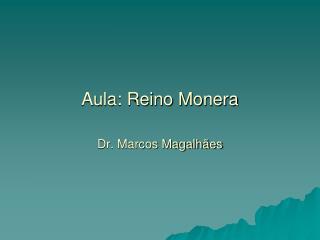 Aula: Reino Monera Dr. Marcos Magalhães
