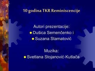 10 godina TKR Reminiscencije