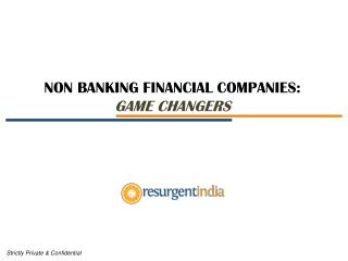 NON BANKING FINANCIAL COMPANIES:  GAME CHANGERS