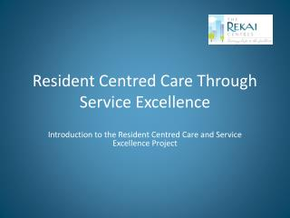 Resident Centred Care Through Service Excellence