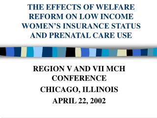 THE EFFECTS OF WELFARE REFORM ON LOW INCOME WOMEN S INSURANCE STATUS AND PRENATAL CARE USE