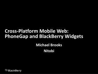 Cross-Platform Mobile Web: PhoneGap and BlackBerry Widgets