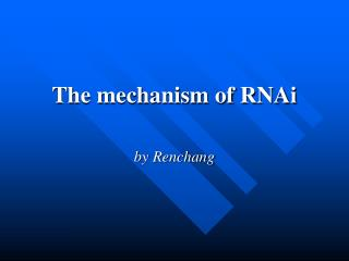 The mechanism of RNAi