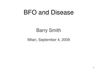 BFO and Disease Barry Smith Milan, September 4, 2009