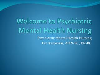 Welcome to Psychiatric Mental Health Nursing