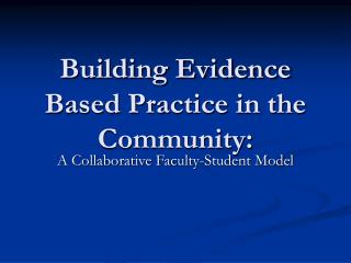Building Evidence Based Practice in the Community: