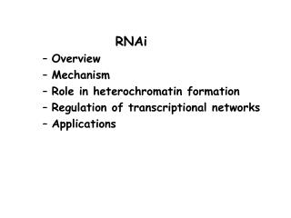 RNAi Overview Mechanism Role in heterochromatin formation