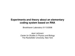 Experiments and theory about an elementary coding system based on RNA