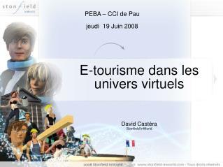 E-tourisme dans les univers virtuels David Castéra Stonfield InWorld