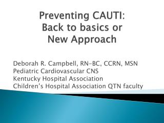 Preventing CAUTI:  Back to basics or  New Approach