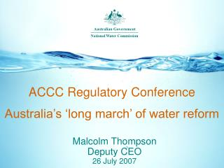 ACCC Regulatory Conference  Australia's 'long march' of water reform
