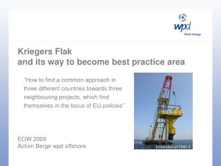 Kriegers Flak  and its way to become best practice area  EOW 2009 Achim Berge wpd offshore