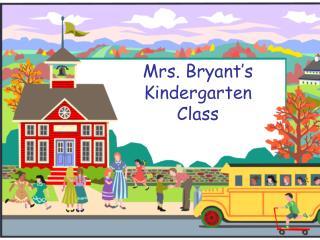 Mrs. Bryant's  Kindergarten  Class