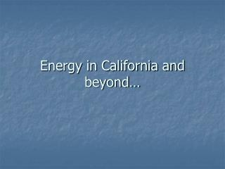 Energy in California and beyond…