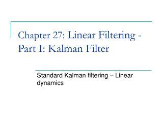 Chapter 27:  Linear Filtering - Part I: Kalman Filter