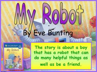 The story is about a boy that has a robot that can do many helpful things as well as be a friend.