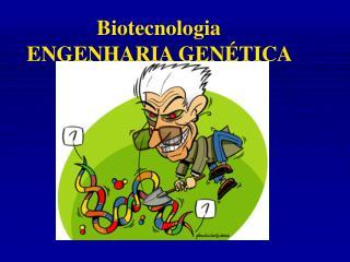 Biotecnologia ENGENHARIA GENÉTICA