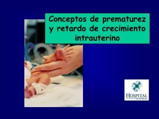 Conceptos de prematurez y retardo de crecimiento intrauterino