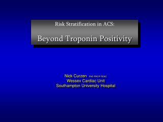 Risk Stratification in ACS:  Beyond Troponin Positivity