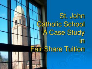 St. John  Catholic School A Case Study  in  Fair Share Tuition