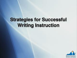 Strategies for Successful Writing Instruction