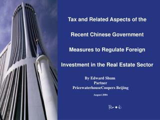 Tax and Related Aspects of the Recent Chinese Government Measures to Regulate Foreign Investment in the Real Estate Sect