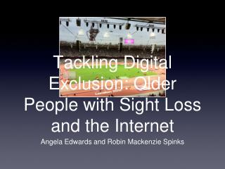 Tackling Digital Exclusion: Older People with Sight Loss and the Internet