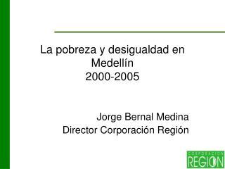 La pobreza y desigualdad en Medellín 2000-2005