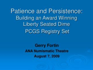 Patience and Persistence:  Building an Award Winning Liberty Seated Dime  PCGS Registry Set