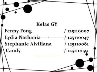 Kelas  GY Fenny Fong / 125110007 Lydia  Nathania  / 125110047